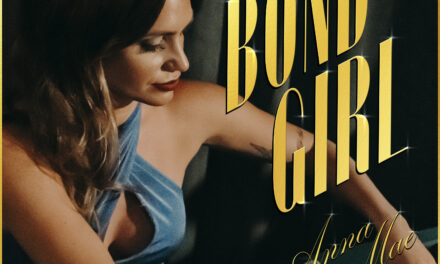 """Nashville Multi-faceted Songwriter Anna Mae Returns With New Track """"Bond Girl"""""""